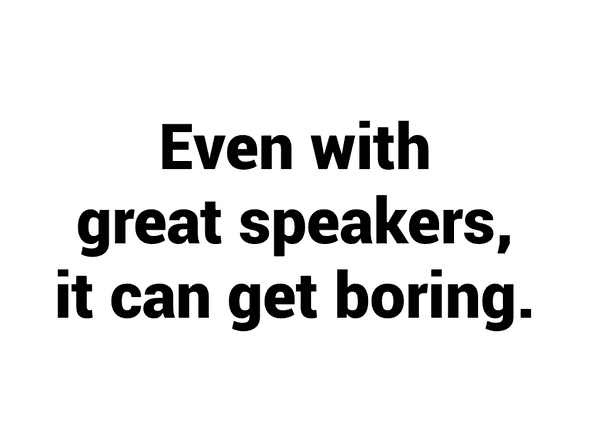 Even with great speakers, it can get boring