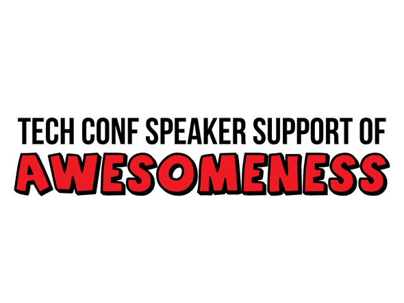 Tech conf speaker support of awesomeness.