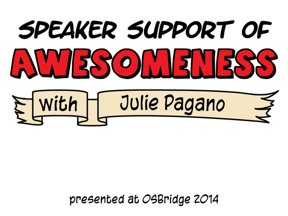Speaker Support of Awesomeness with Julie Pagano presented at OSBridge 2014