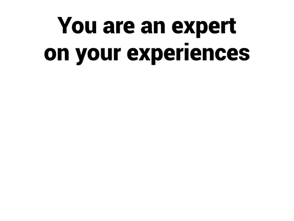 You are an expert on your experiences.